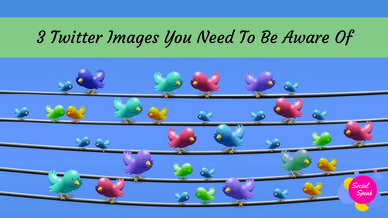 3 Twitter Image Sizes You Need To Be Aware Of