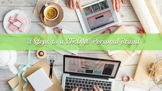3 Steps to a STRONG Personal Brand
