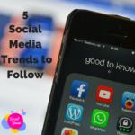 5 Social Media Trends to Follow