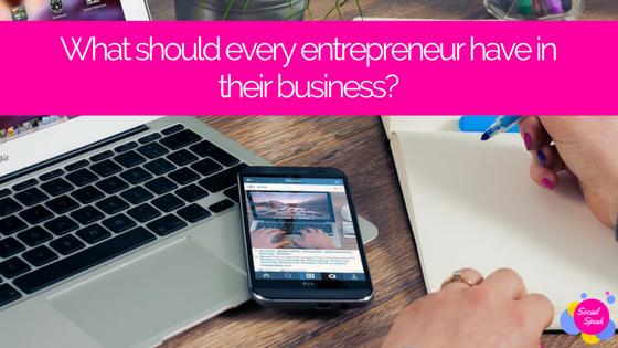 What should every entrepreneur have in their business-