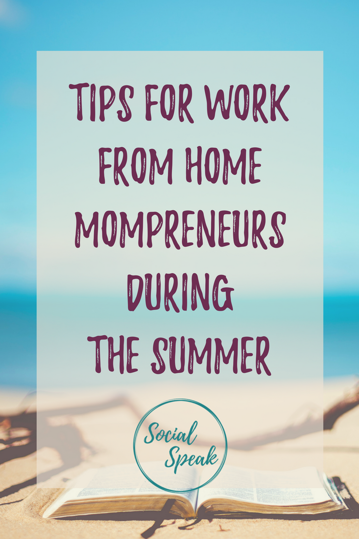 Tips for work from home mompreneurs during the summer, #mompreneur, business tips, #workfromhome, #sheboss, work while kids are at home