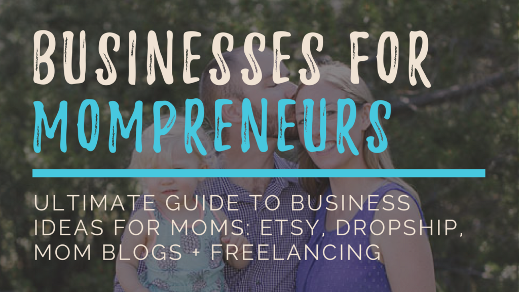 Mom Business Ideas for 2018 [Ultimate Guide Plus Action