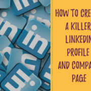 How to create a killer LinkedIn profile and company page