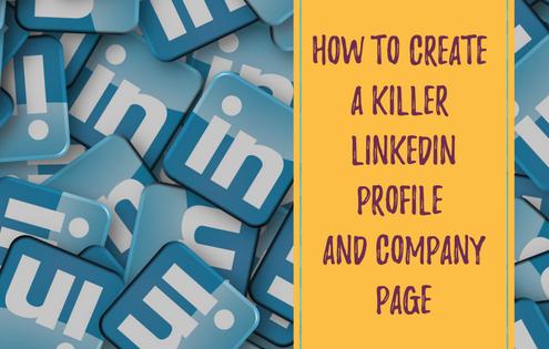 How to create a killer LinkedIn profile and company page