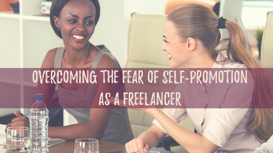 Overcoming the Fear of Self-Promotion as a Freelancer Blog