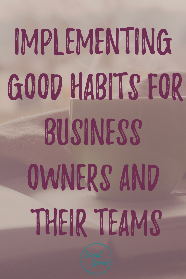 Implementing good habits for business owners and their teams