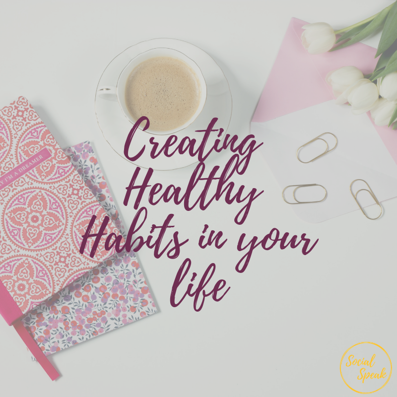 Creating Healthy Habits in your life
