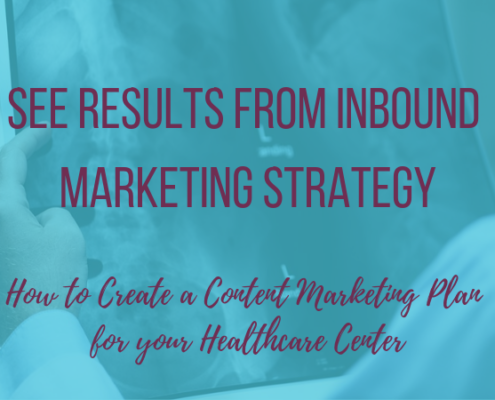 How to Create a Content Marketing Plan that Works your Healthcare Center