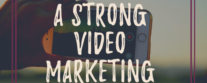 How to Create a Strong Video Marketing Strategy