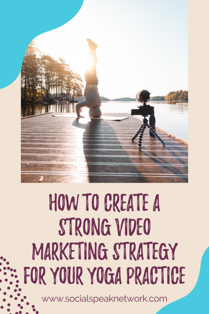 How to Create a Strong Video Marketing Strategy for Your Yoga Practice