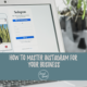 How to Master Instagram for your Business