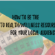 How to be the Go-To Health/Wellness resource for your local audience