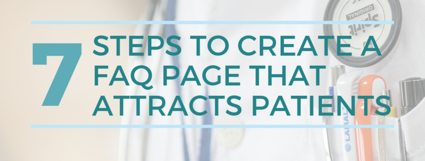 7 steps to creating an FAQ Page that attracts new clients for your Medical Practice