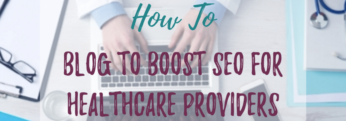 Blog to Boost SEO for Healthcare Providers