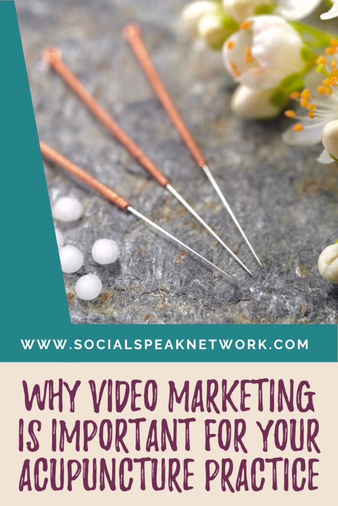 Why Video Marketing is Important for Your Acupuncture Practice