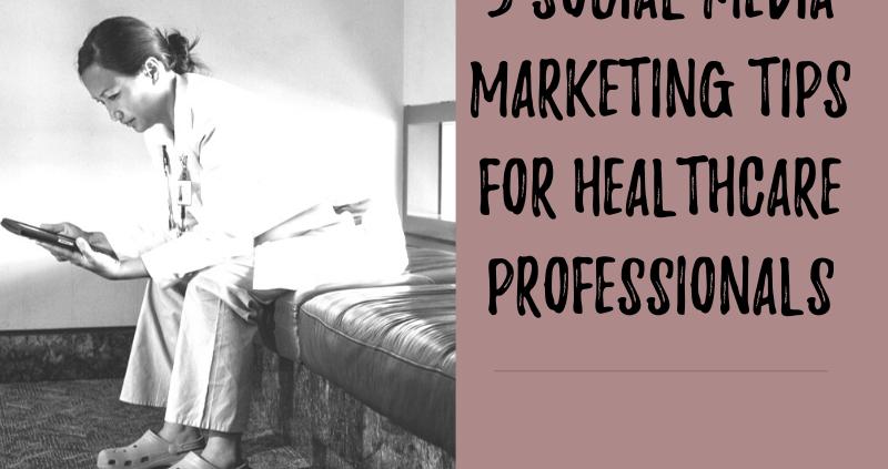5 Social Media Marketing Tips for Healthcare Professionals