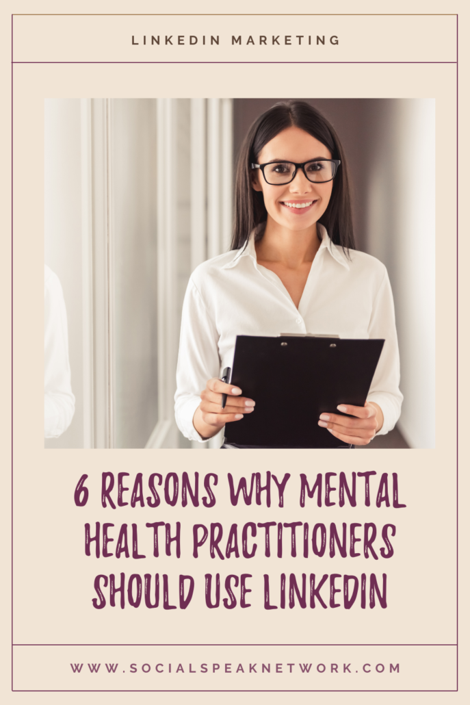 6 Reasons Why Mental Health Practitioners Should Use LinkedIn