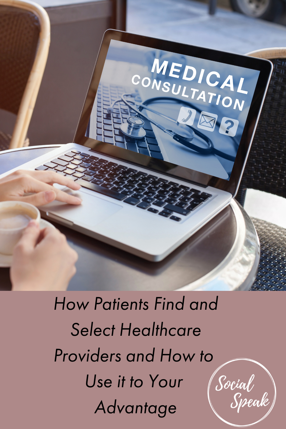 How Patients Find and Select Healthcare Providers and How to Use it to Your Advantage
