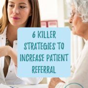 6 Killer Strategies to Increase Patient Referral