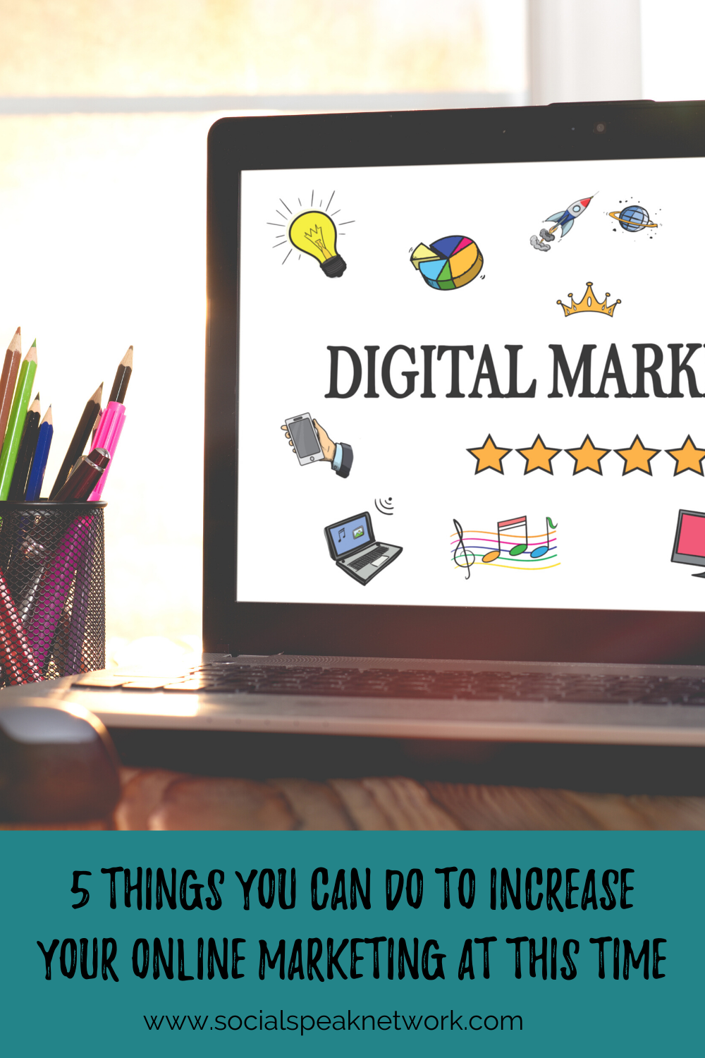 5 Things You Can Do to Increase Your Online Marketing at This Time