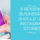8 Reasons Businesses Should Use Instagram Stories