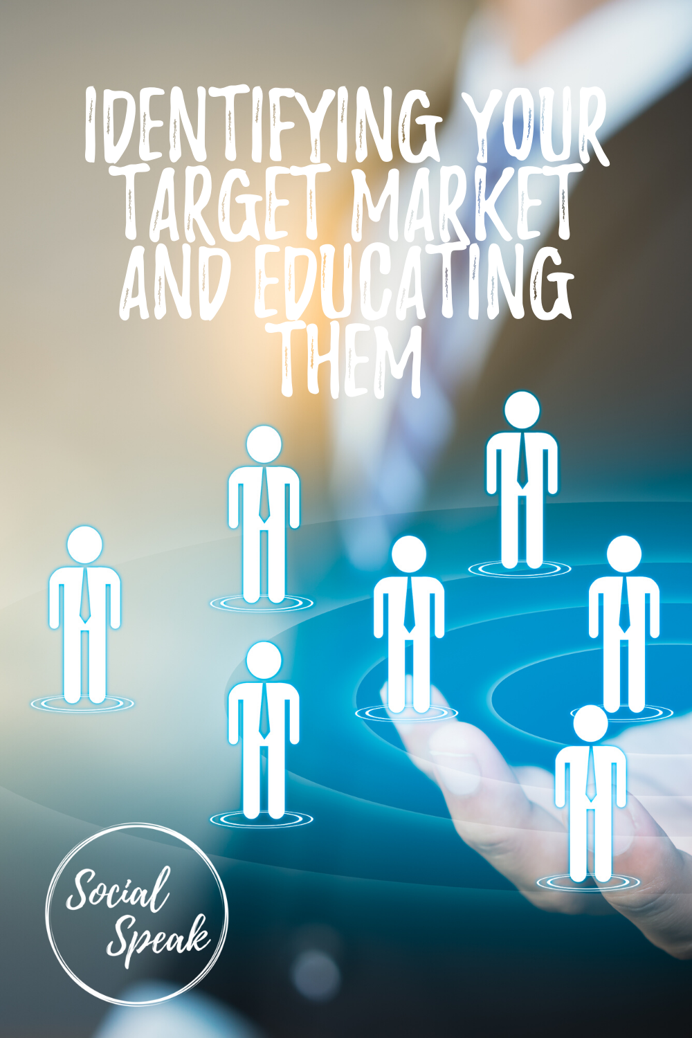 Identifying Your Target Market and Educating Them