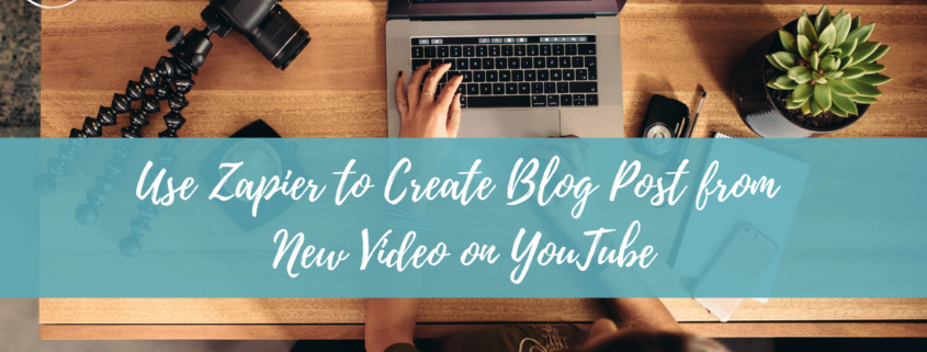 Use Zapier to Create Blog Post from New Video on YouTube