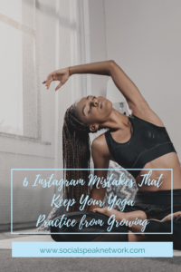 6 Instagram Mistakes That Keep Your Yoga Practice from Growing