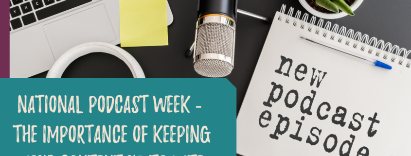 National Podcast Week - The importance of keeping your content up to date