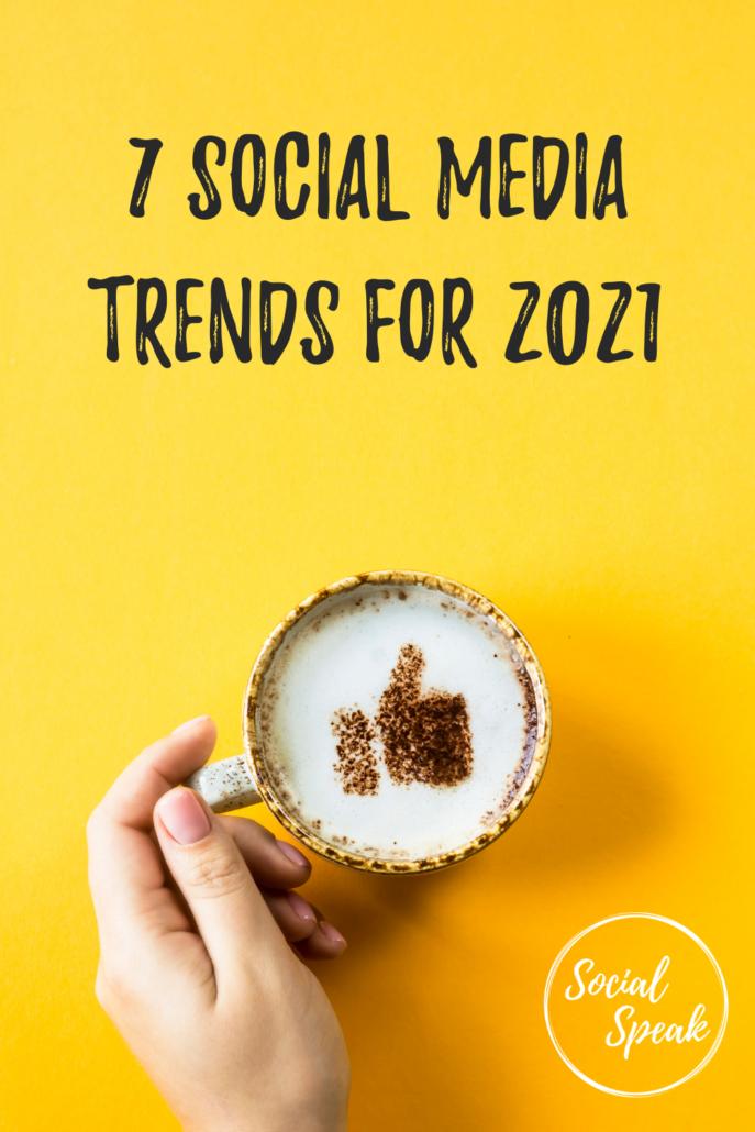7 Social Media Trends for 2021