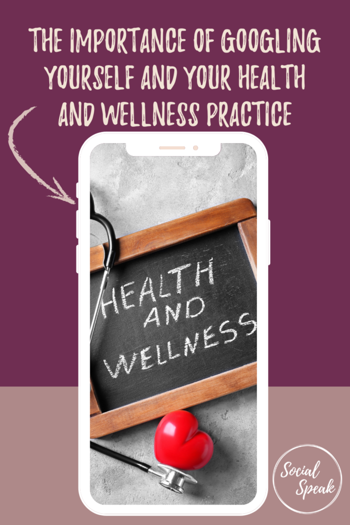 The Importance of Googling Yourself and Your Health and Wellness Practice