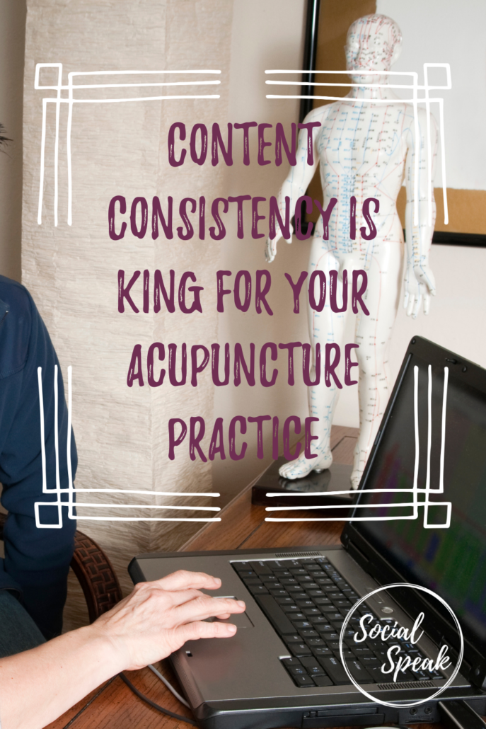 Content Consistency is KING for Your Acupuncture Practice