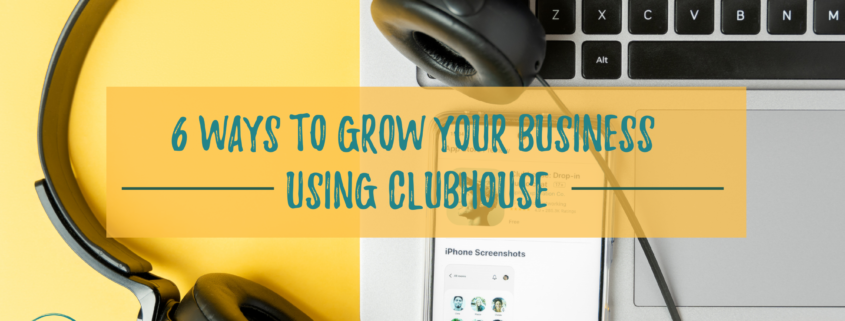 6 Ways to Grow Your Business Using Clubhouse