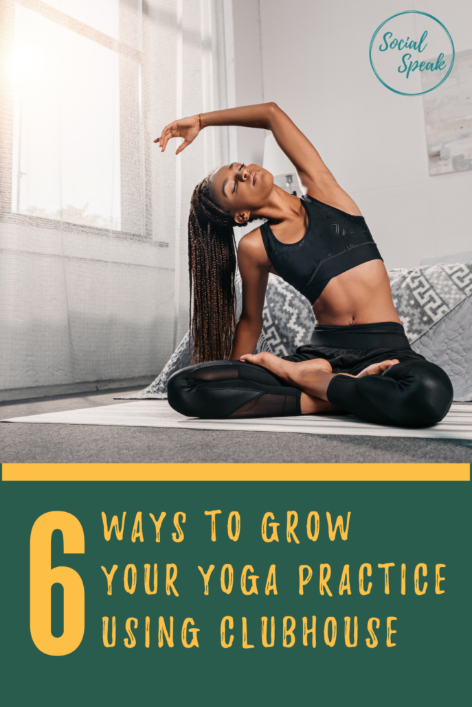 6 Ways to Grow Your Yoga Practice Using Clubhouse
