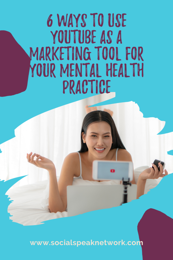 6 Ways to Use Youtube as a Marketing Tool for Your Mental Health Practice