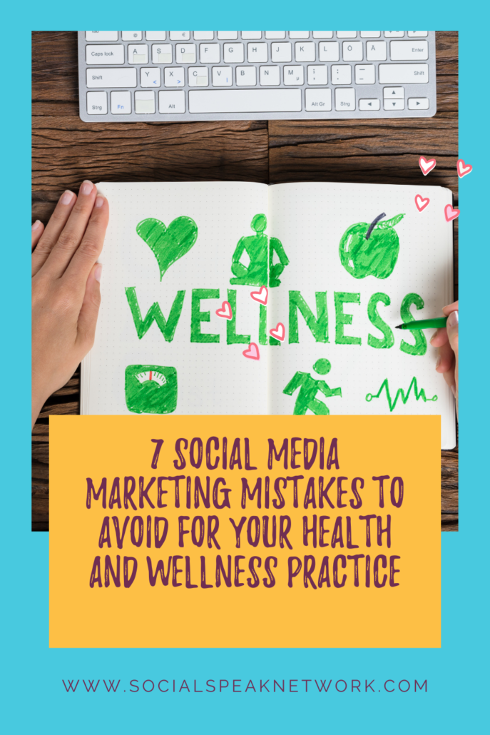 7 Social Media Marketing Mistakes to Avoid for Your Health and Wellness Practice