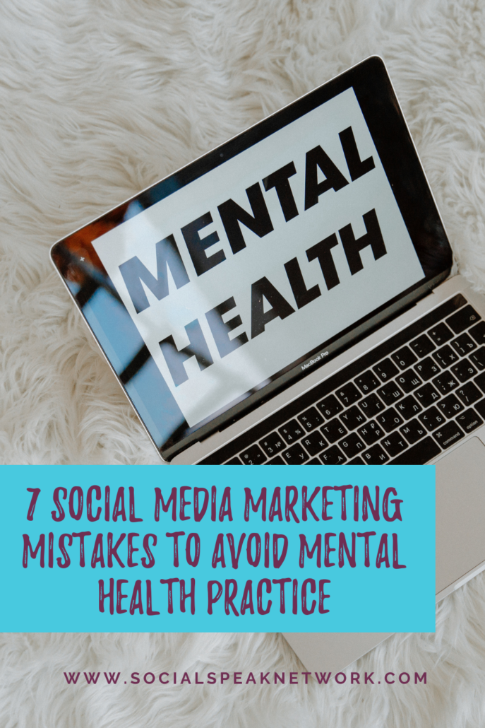 7 Social Media Marketing Mistakes To Avoid for Your Mental Health Practice