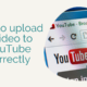 How to upload a video to YouTube correctly