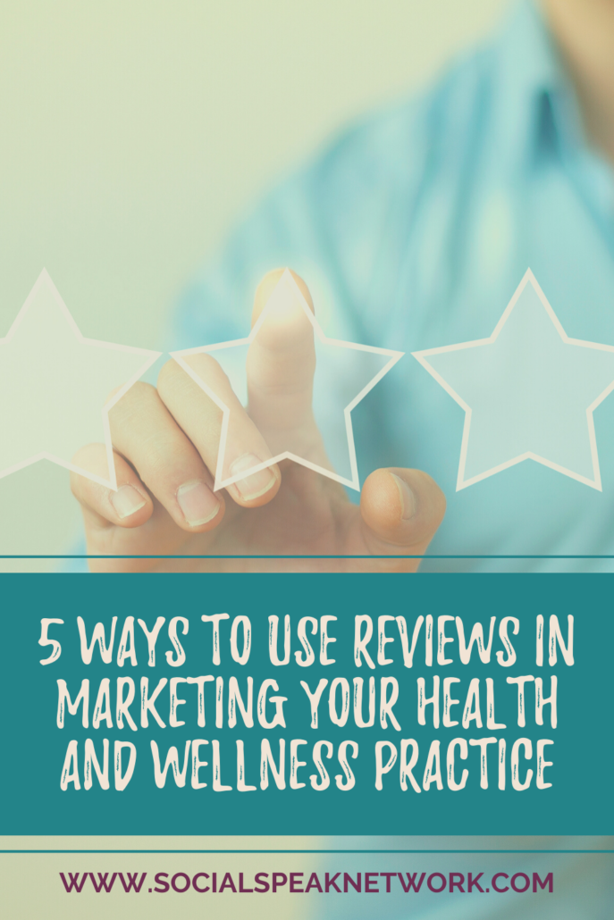 5 Ways to Use Reviews in Marketing Your Health and Wellness Practice
