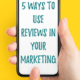 5 Ways to Use Reviews in Your Marketing