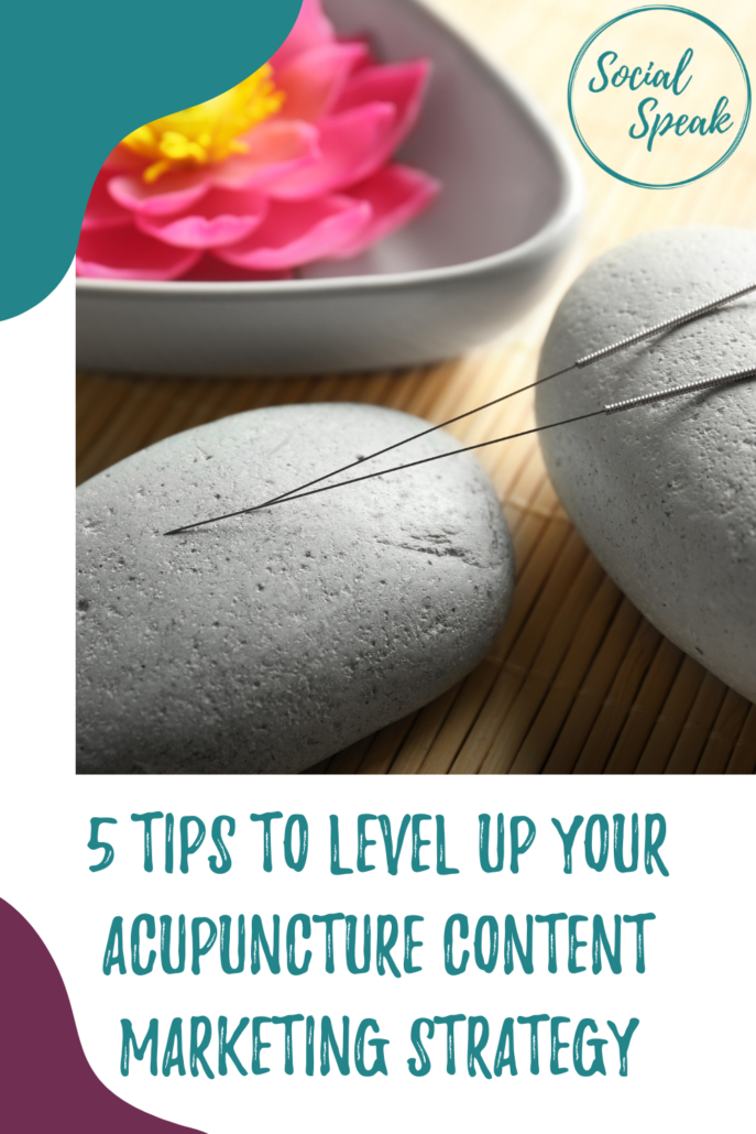 5 Tips to Level Up Your Acupuncture Content Marketing Strategy