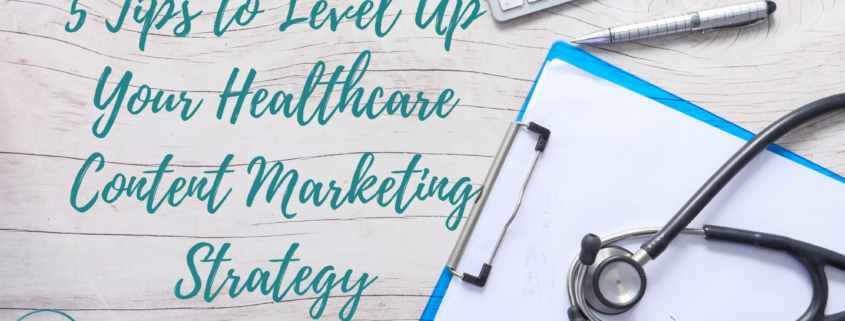 5 Tips to Level Up Your Healthcare Content Marketing Strategy