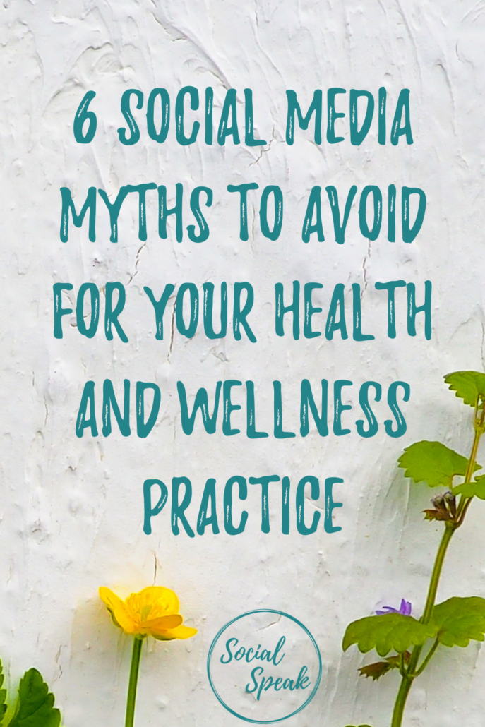 6 Social Media Myths to Avoid for Your Health and Wellness Practice