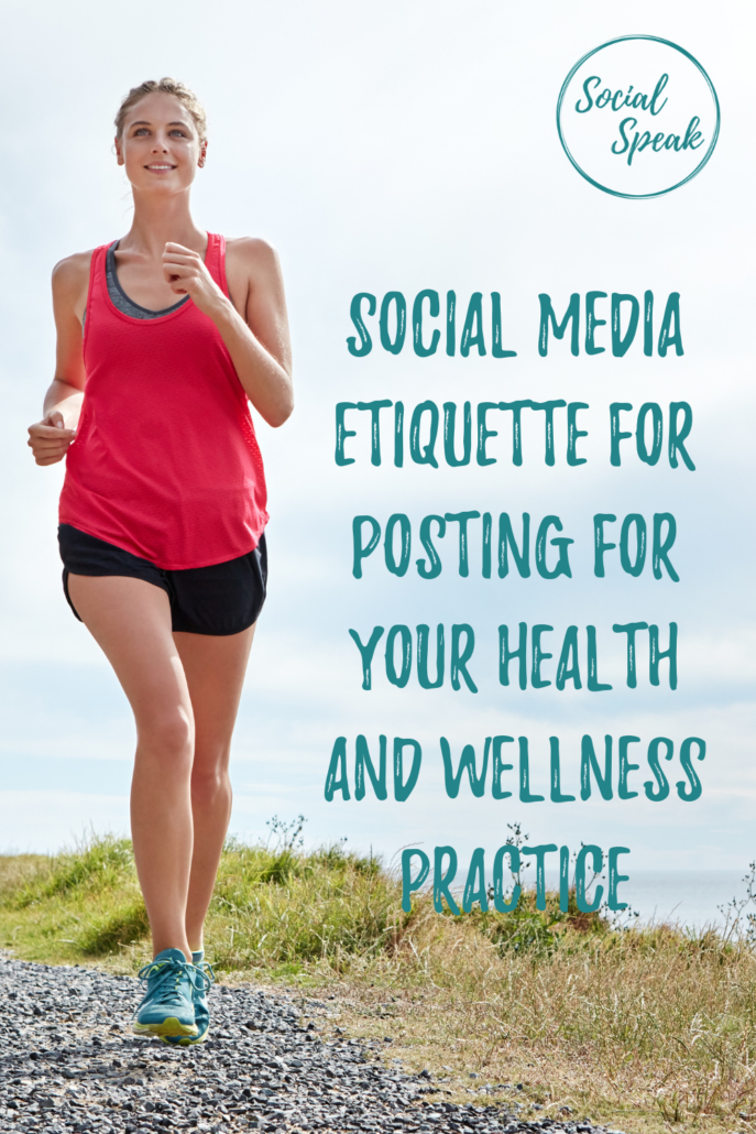 Social Media Etiquette for Posting for Your Health and Wellness Practice