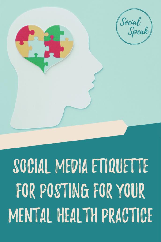 Social Media Etiquette for Posting for Your Mental Health Practice